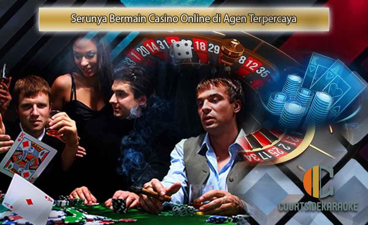 Serunya Bermain Casino Online di Agen Terpercaya